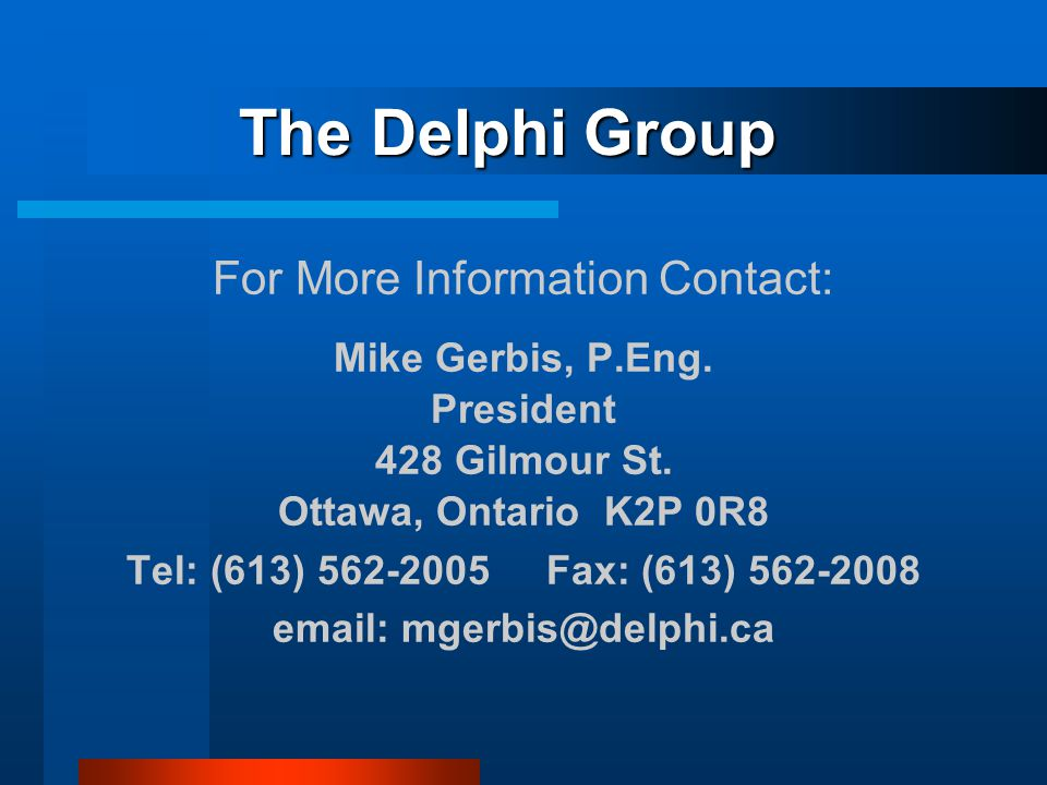 The Delphi Group For More Information Contact: Mike Gerbis, P.Eng.