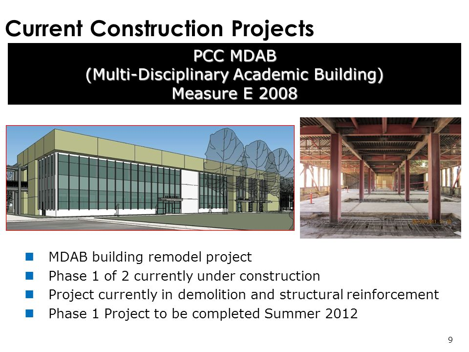 Current Construction Projects PCC MDAB (Multi-Disciplinary Academic Building) Measure E MDAB building remodel project Phase 1 of 2 currently under construction Project currently in demolition and structural reinforcement Phase 1 Project to be completed Summer 2012