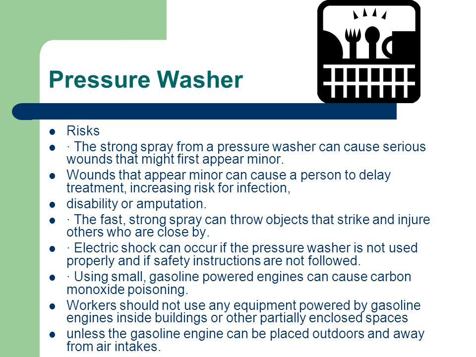 Pressure Washer Risks · The strong spray from a pressure washer can cause serious wounds that might first appear minor.