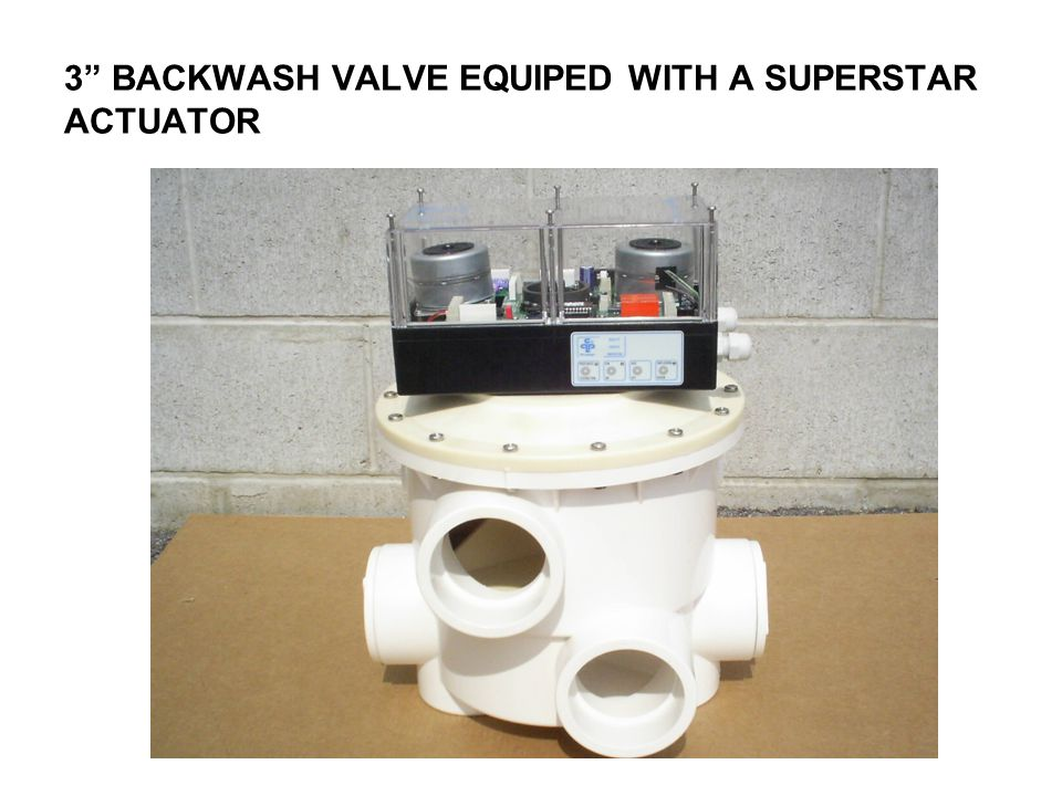 3 BACKWASH VALVE EQUIPED WITH A SUPERSTAR ACTUATOR