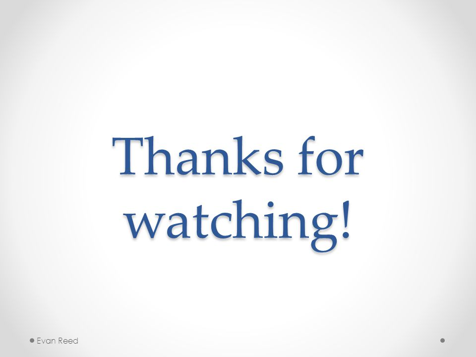 Thanks for watching! Evan Reed