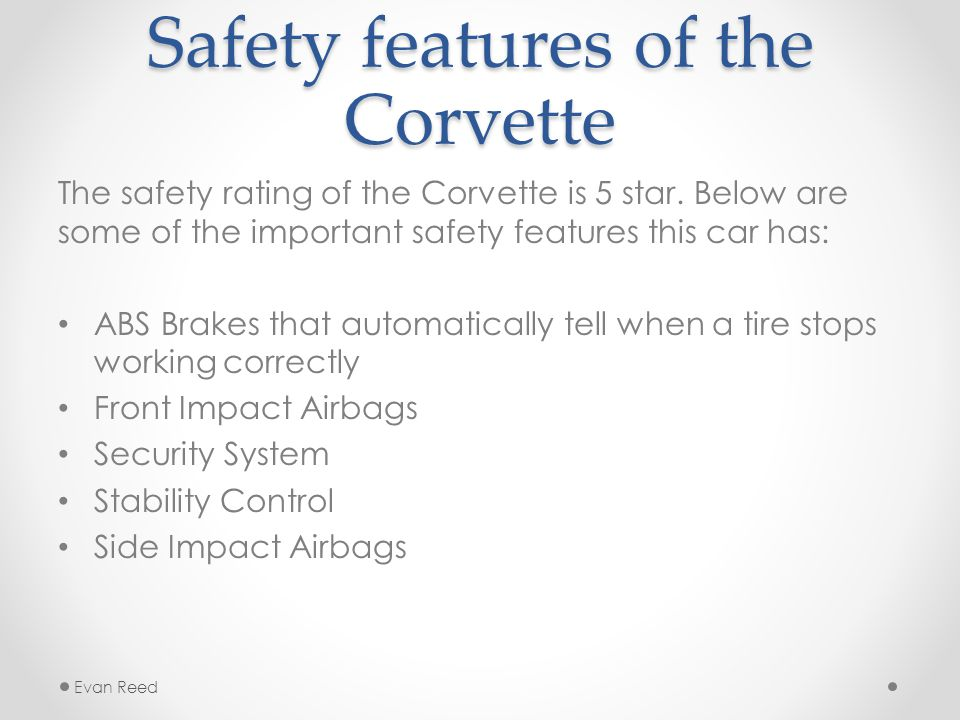 Safety features of the Corvette The safety rating of the Corvette is 5 star.