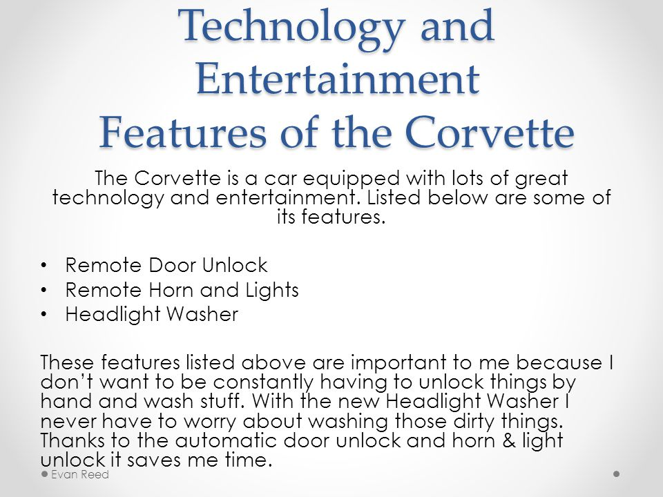 Technology and Entertainment Features of the Corvette The Corvette is a car equipped with lots of great technology and entertainment.
