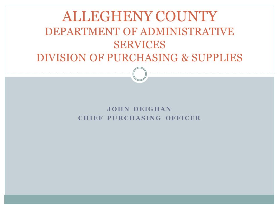 JOHN DEIGHAN CHIEF PURCHASING OFFICER ALLEGHENY COUNTY DEPARTMENT OF ADMINISTRATIVE SERVICES DIVISION OF PURCHASING & SUPPLIES