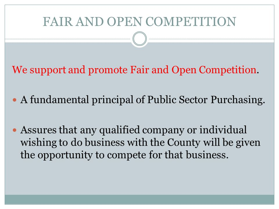 FAIR AND OPEN COMPETITION We support and promote Fair and Open Competition.