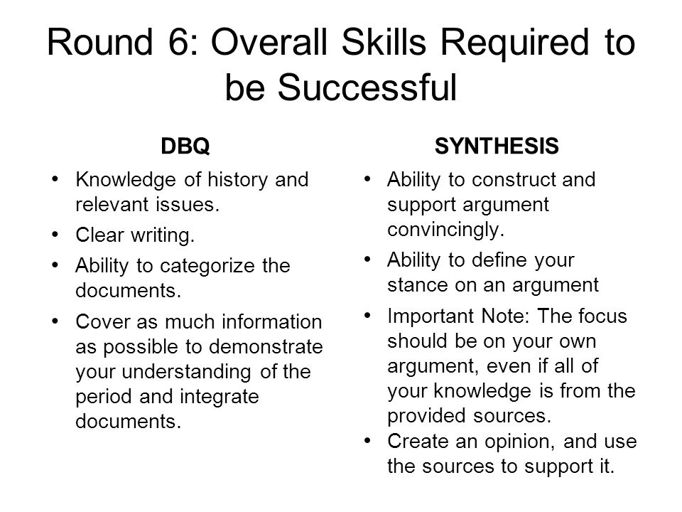 Round 6: Overall Skills Required to be Successful DBQ Knowledge of history and relevant issues.