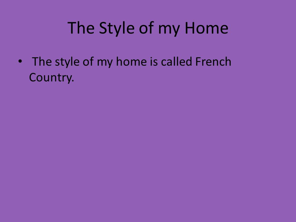 My House The Style Of My Home The Style Of My Home Is Called French