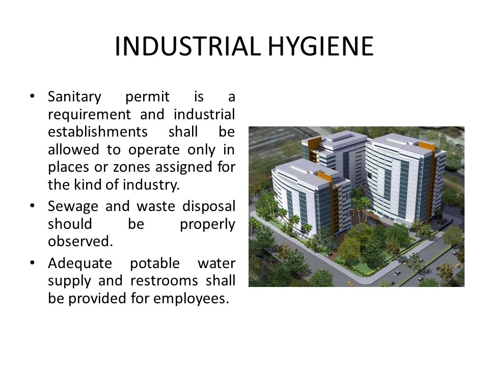 INDUSTRIAL HYGIENE Sanitary permit is a requirement and industrial establishments shall be allowed to operate only in places or zones assigned for the kind of industry.