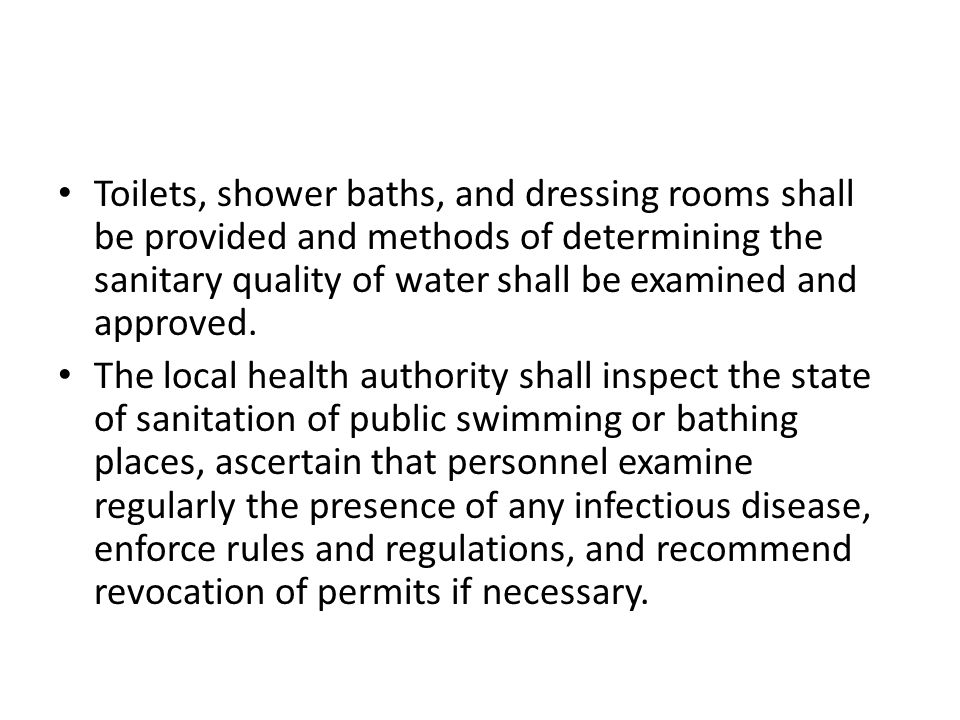 Toilets, shower baths, and dressing rooms shall be provided and methods of determining the sanitary quality of water shall be examined and approved.