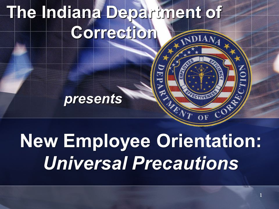 The Indiana Department of Correction presents 1 New Employee Orientation: Universal Precautions