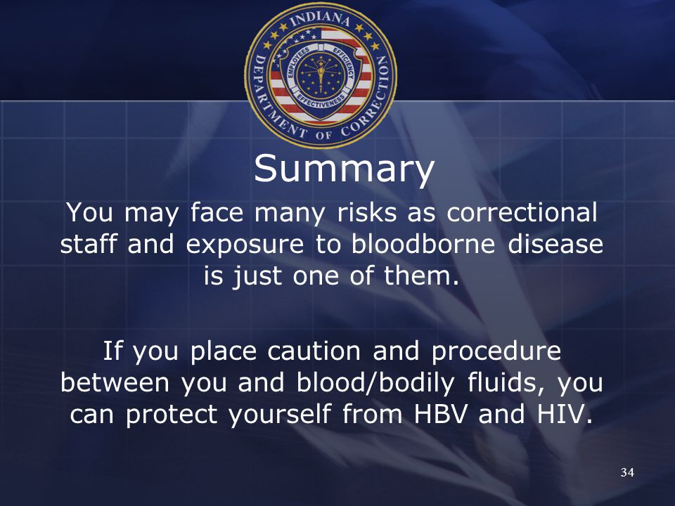 Summary You may face many risks as correctional staff and exposure to bloodborne disease is just one of them.