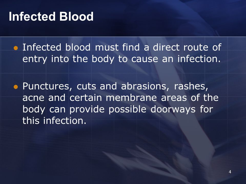 Infected blood must find a direct route of entry into the body to cause an infection.