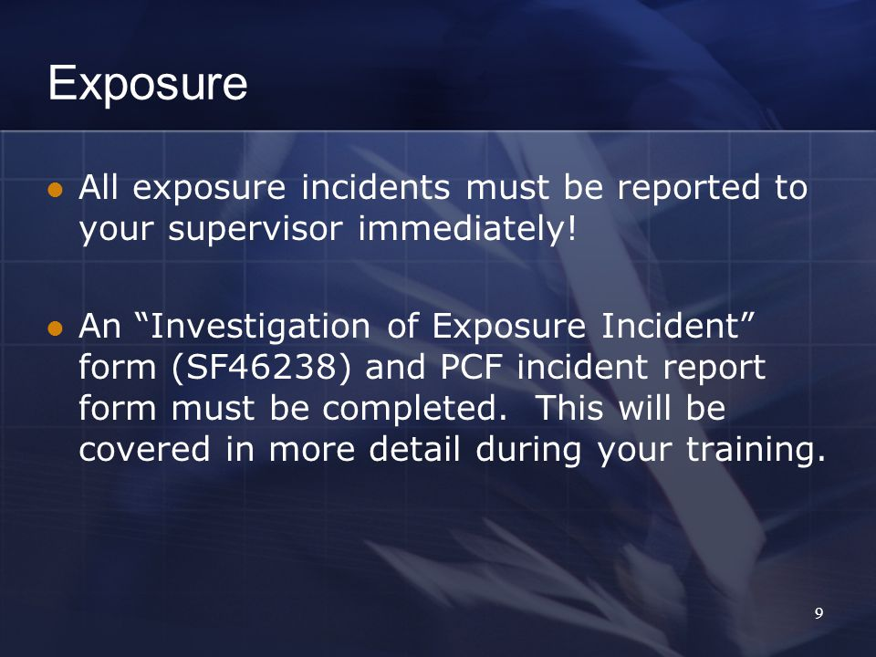 Exposure All exposure incidents must be reported to your supervisor immediately.