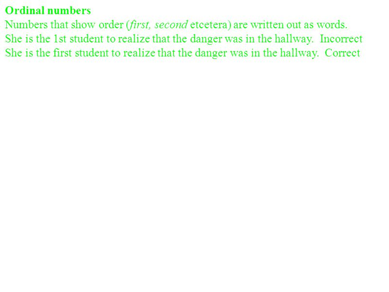 Ordinal numbers Numbers that show order (first, second etcetera) are written out as words.