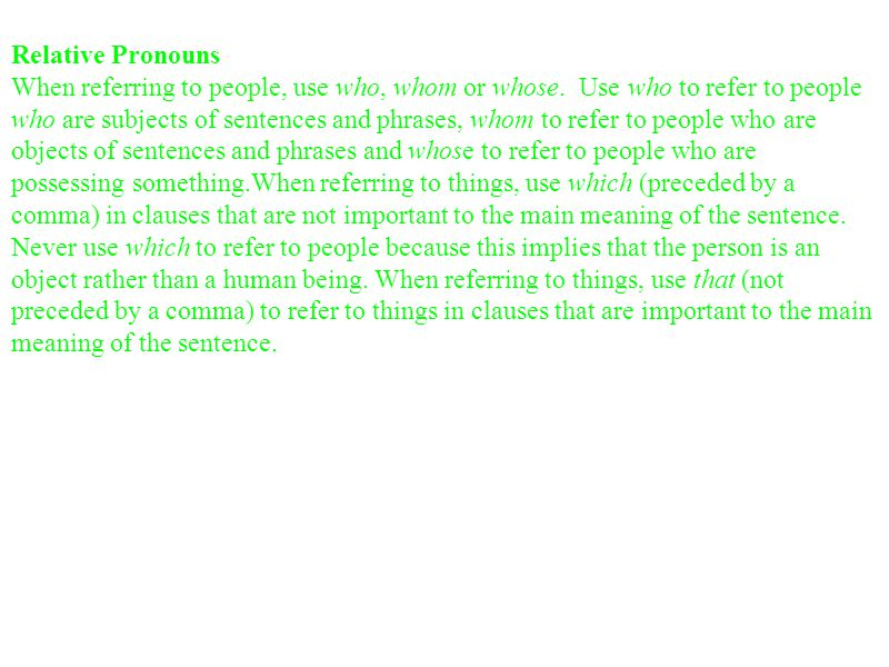 Relative Pronouns When referring to people, use who, whom or whose.