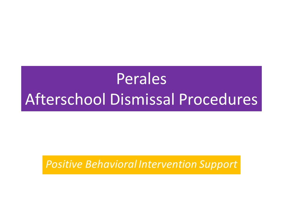 Perales Afterschool Dismissal Procedures Positive Behavioral Intervention Support