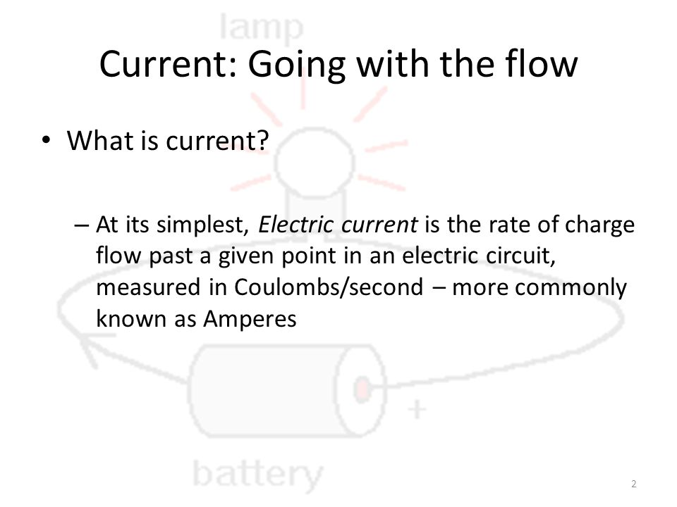 Current: Going with the flow What is current.