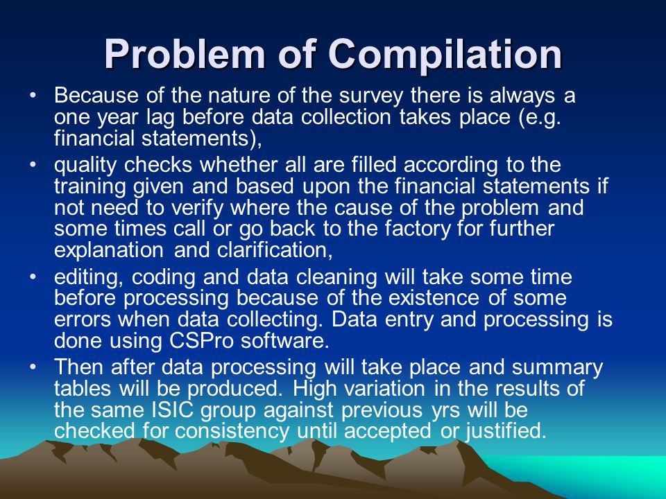 Problem of Compilation Because of the nature of the survey there is always a one year lag before data collection takes place (e.g.