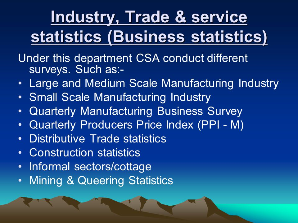 Industry, Trade & service statistics (Business statistics) Under this department CSA conduct different surveys.