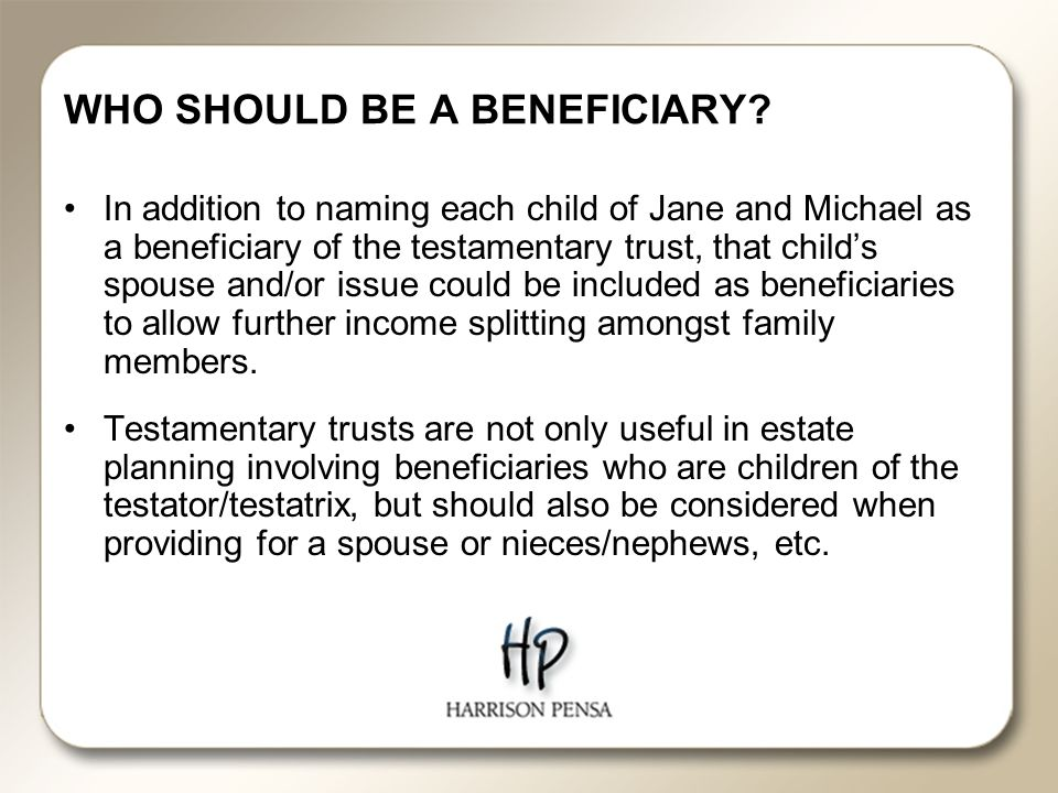WHO SHOULD BE A BENEFICIARY.