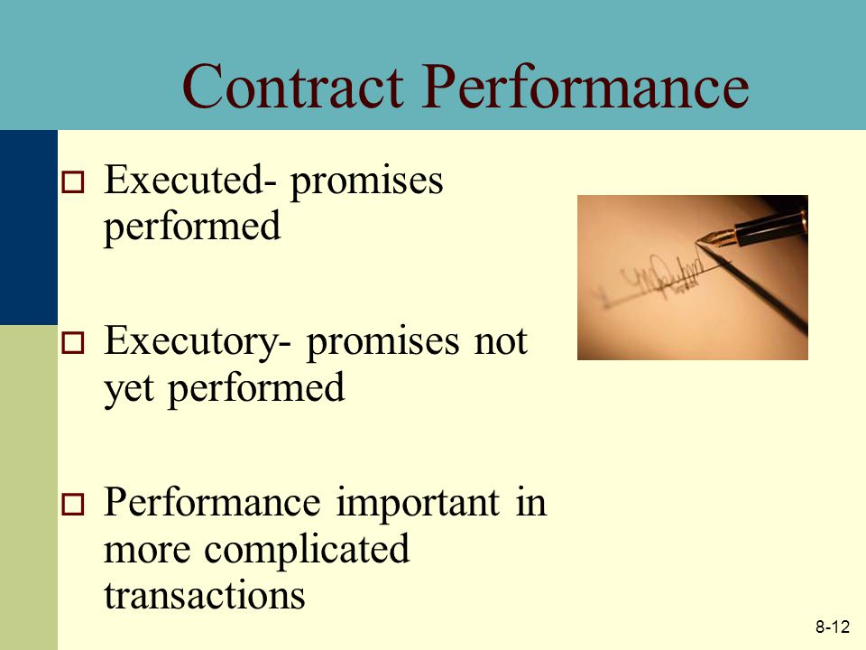 8-12 Contract Performance  Executed- promises performed  Executory- promises not yet performed  Performance important in more complicated transactions