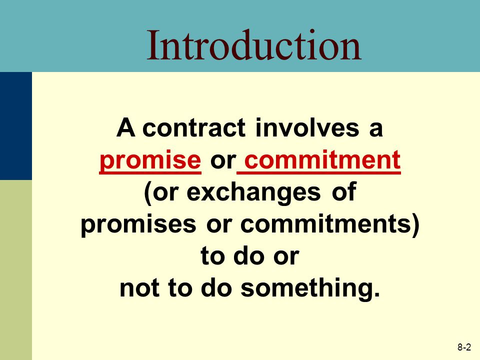 8-2 A contract involves a promise or commitment (or exchanges of promises or commitments) to do or not to do something.