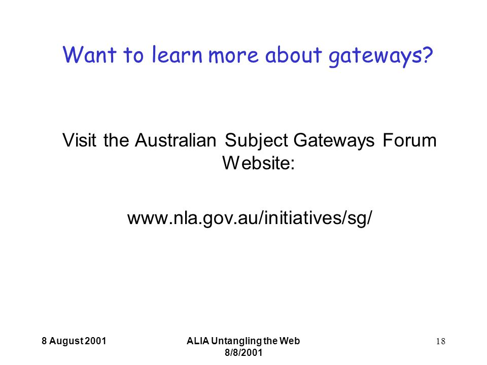 8 August 2001ALIA Untangling the Web 8/8/ Want to learn more about gateways.