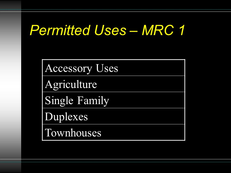 Permitted Uses – MRC 1 Accessory Uses Agriculture Single Family Duplexes Townhouses