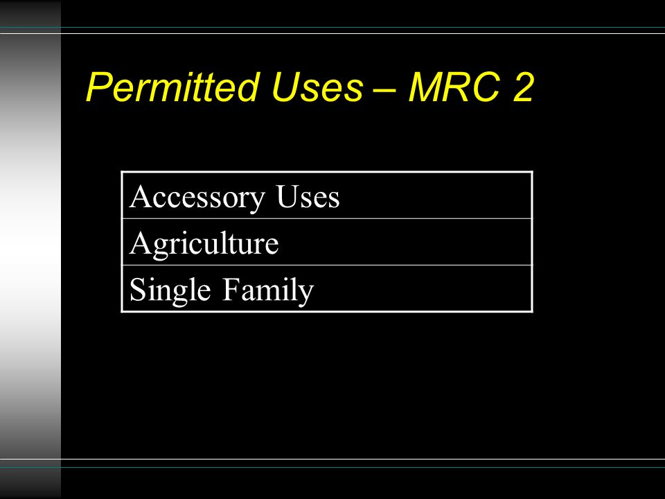Permitted Uses – MRC 2 Accessory Uses Agriculture Single Family