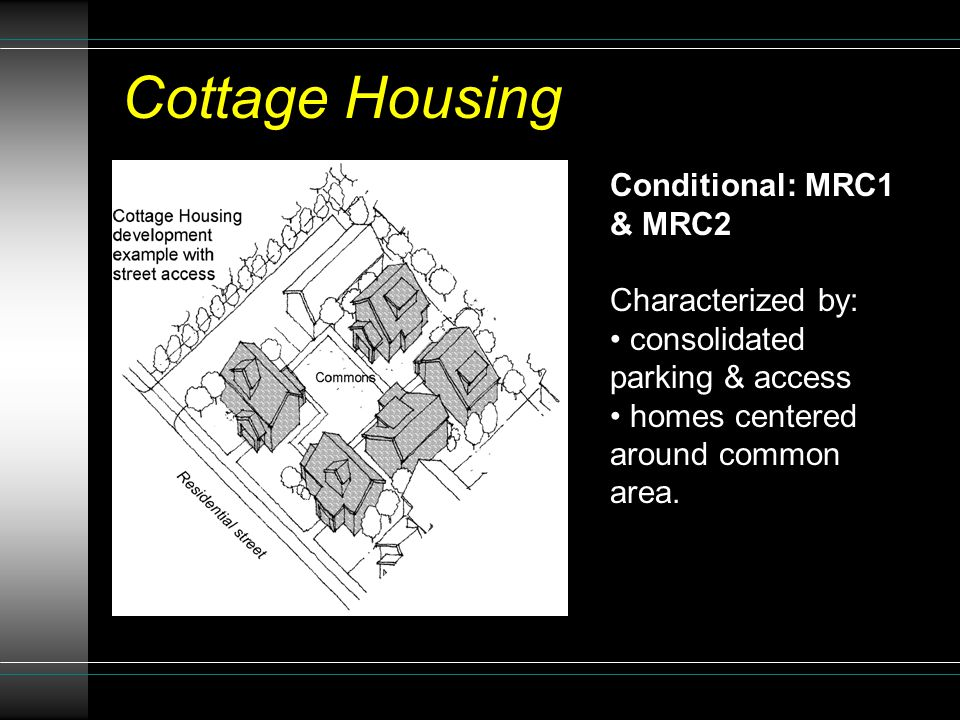 Conditional: MRC1 & MRC2 Characterized by: consolidated parking & access homes centered around common area.