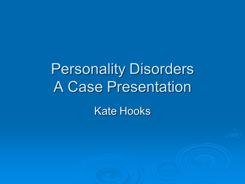 Personality Disorders A Case Presentation Kate Hooks