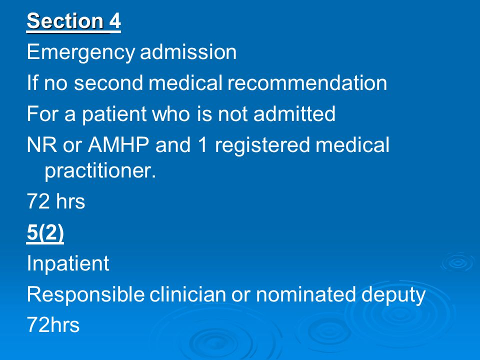 Section Section 4 Emergency admission If no second medical recommendation For a patient who is not admitted NR or AMHP and 1 registered medical practitioner.