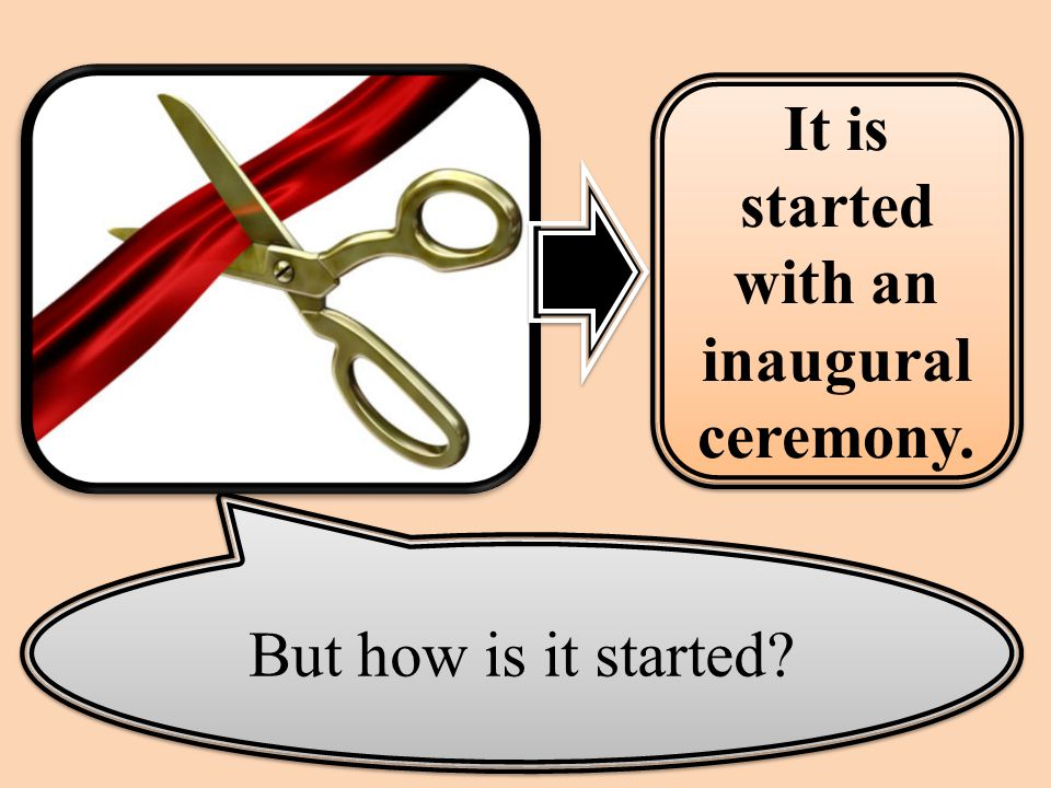 But how is it started It is started with an inaugural ceremony.