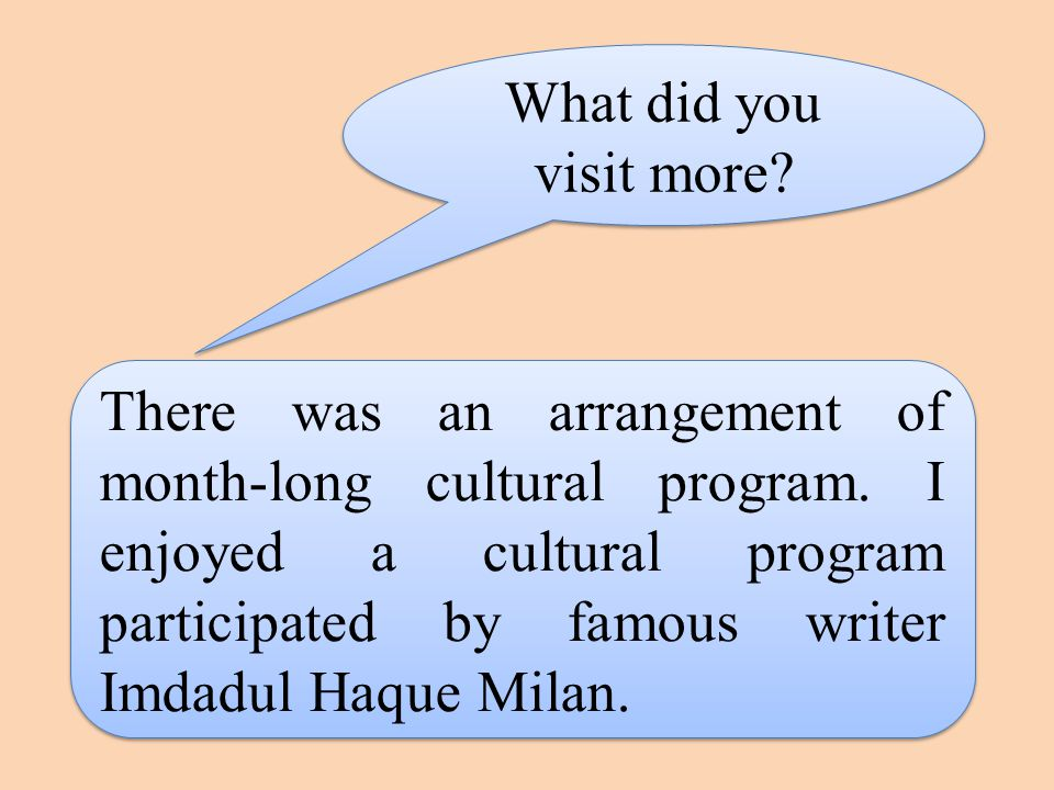 What did you visit more. There was an arrangement of month-long cultural program.