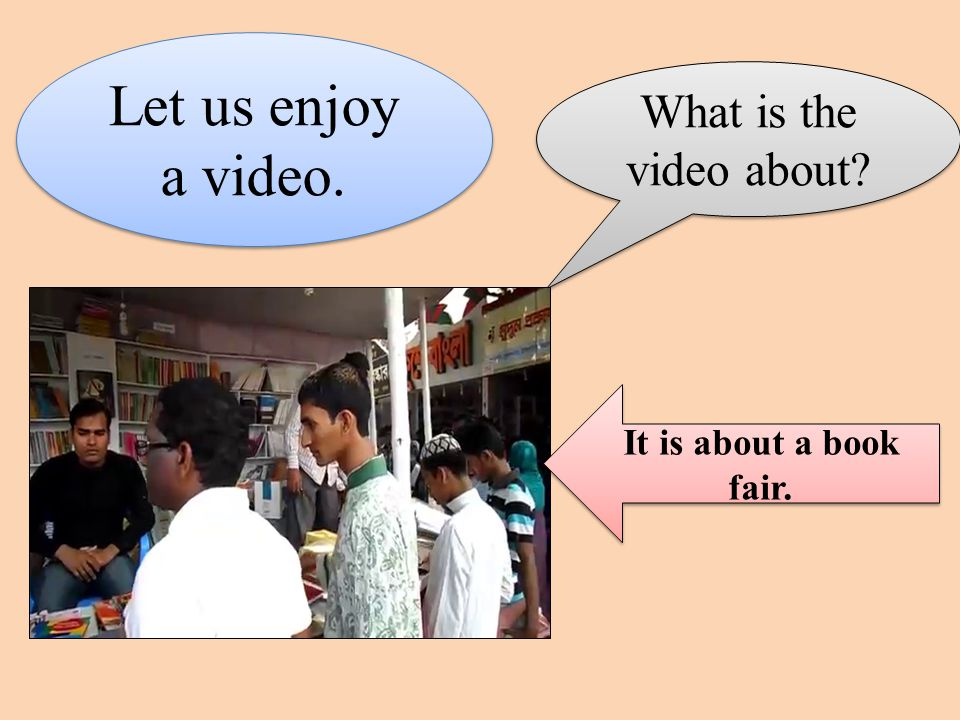 Let us enjoy a video. What is the video about It is about a book fair.