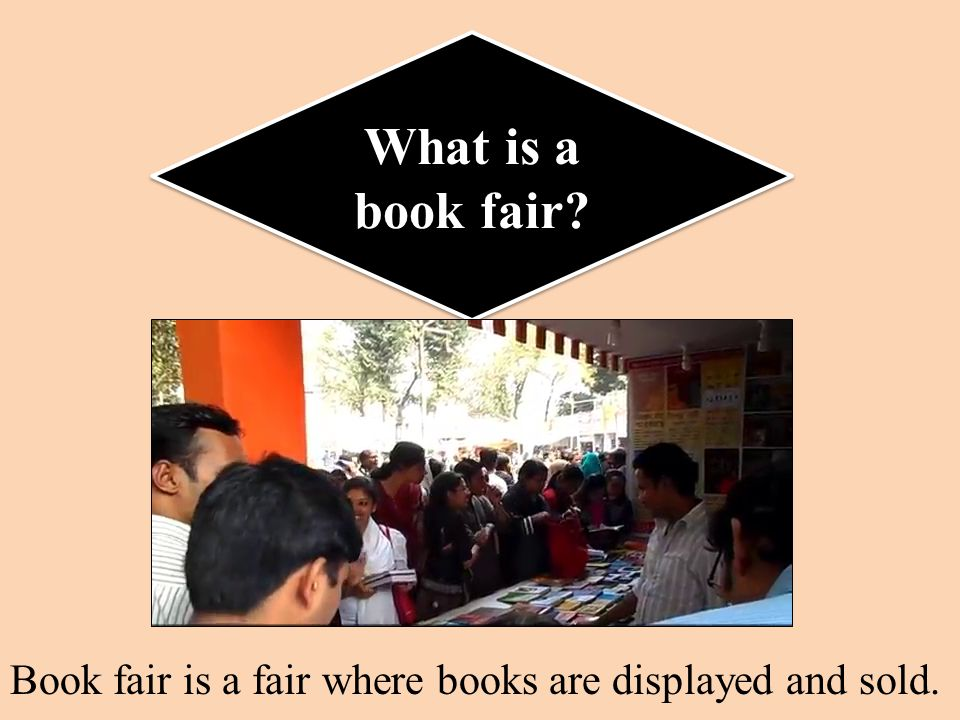 What is a book fair Book fair is a fair where books are displayed and sold.