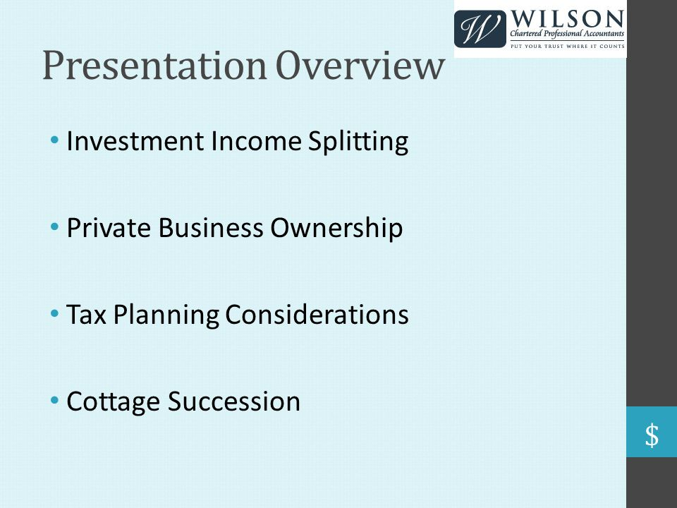 Presentation Overview Investment Income Splitting Private Business Ownership Tax Planning Considerations Cottage Succession