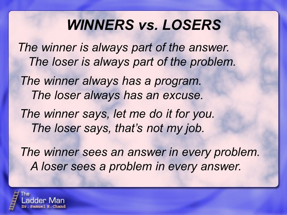 WINNERS vs. LOSERS The winner is always part of the answer.