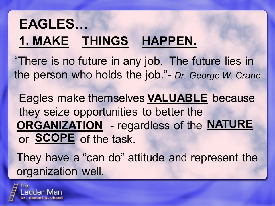 Eagles make themselves because they seize opportunities to better the - regardless of the or of the task.