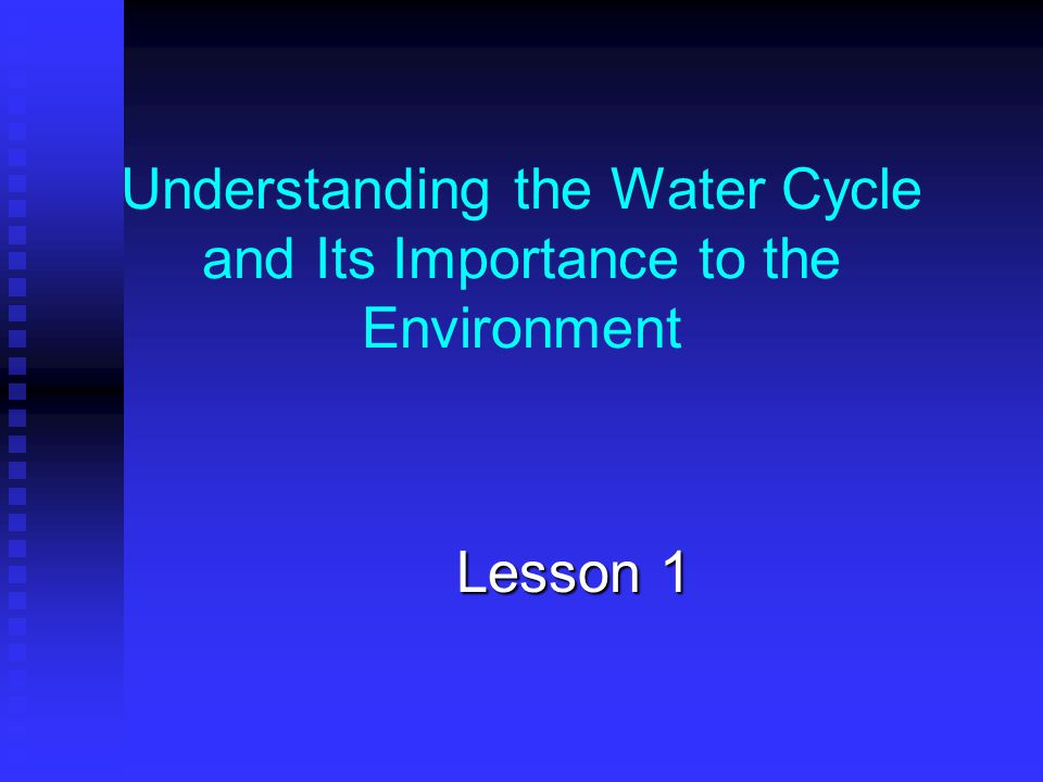 Understanding the Water Cycle and Its Importance to the Environment Lesson 1