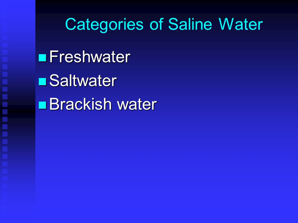 Categories of Saline Water Freshwater Freshwater Saltwater Saltwater Brackish water Brackish water