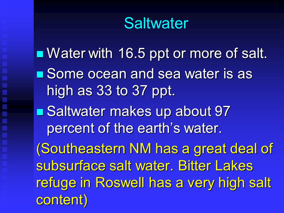 Saltwater Water with 16.5 ppt or more of salt. Water with 16.5 ppt or more of salt.