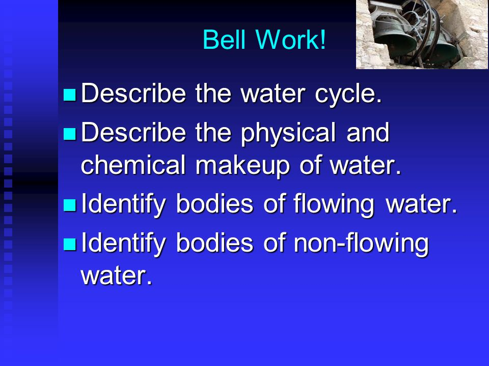 Bell Work. Describe the water cycle. Describe the water cycle.