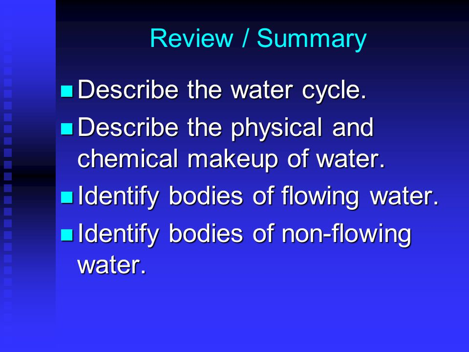Review / Summary Describe the water cycle. Describe the water cycle.