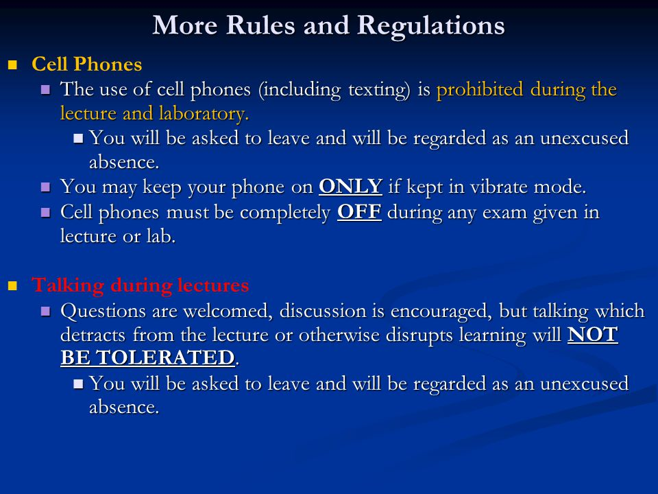 More Rules and Regulations Cell Phones The use of cell phones (including texting) is prohibited during the lecture and laboratory.
