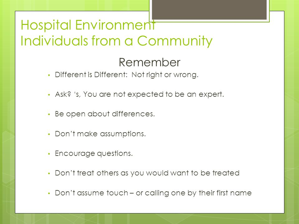 Hospital Environment Individuals from a Community Remember Different is Different: Not right or wrong.