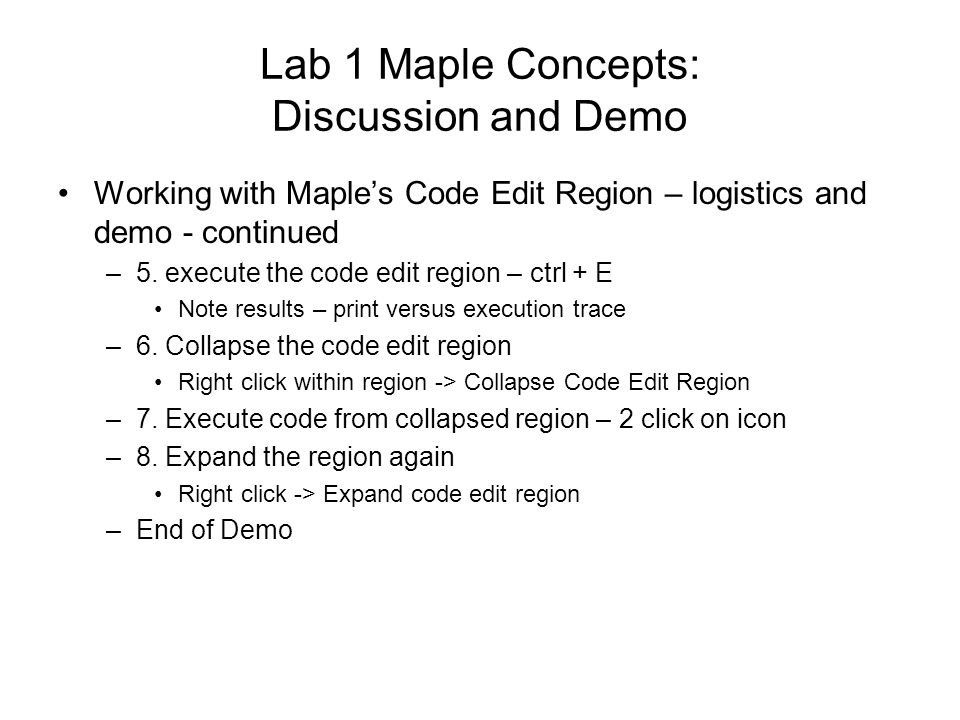 Lab 1 Maple Concepts: Discussion and Demo Working with Maple's Code Edit Region – logistics and demo - continued –5.