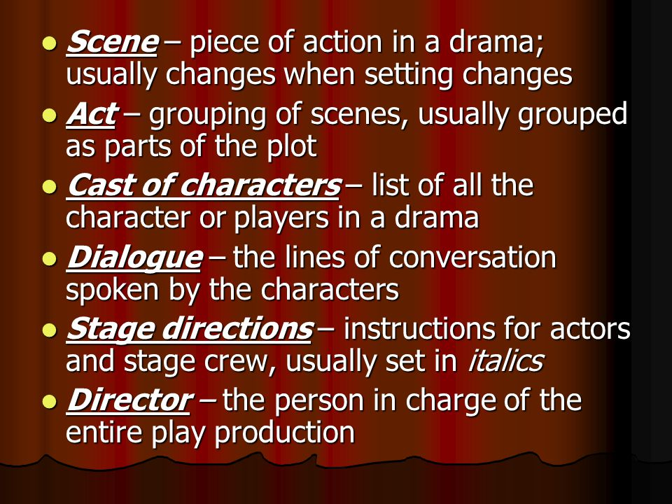 Elements of Drama I Drama – major genre, or category, of literature; meant to be performed Drama – major genre, or category, of literature; meant to be performed Play – a story that is written to be performed by live actors to an audience.