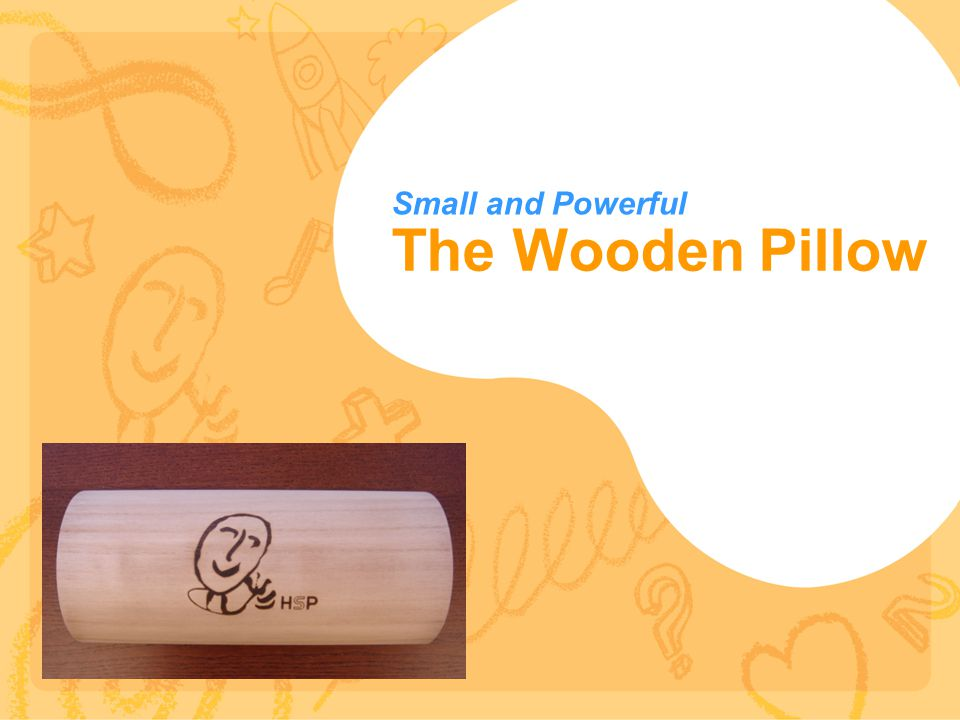 The Wooden Pillow Small and Powerful