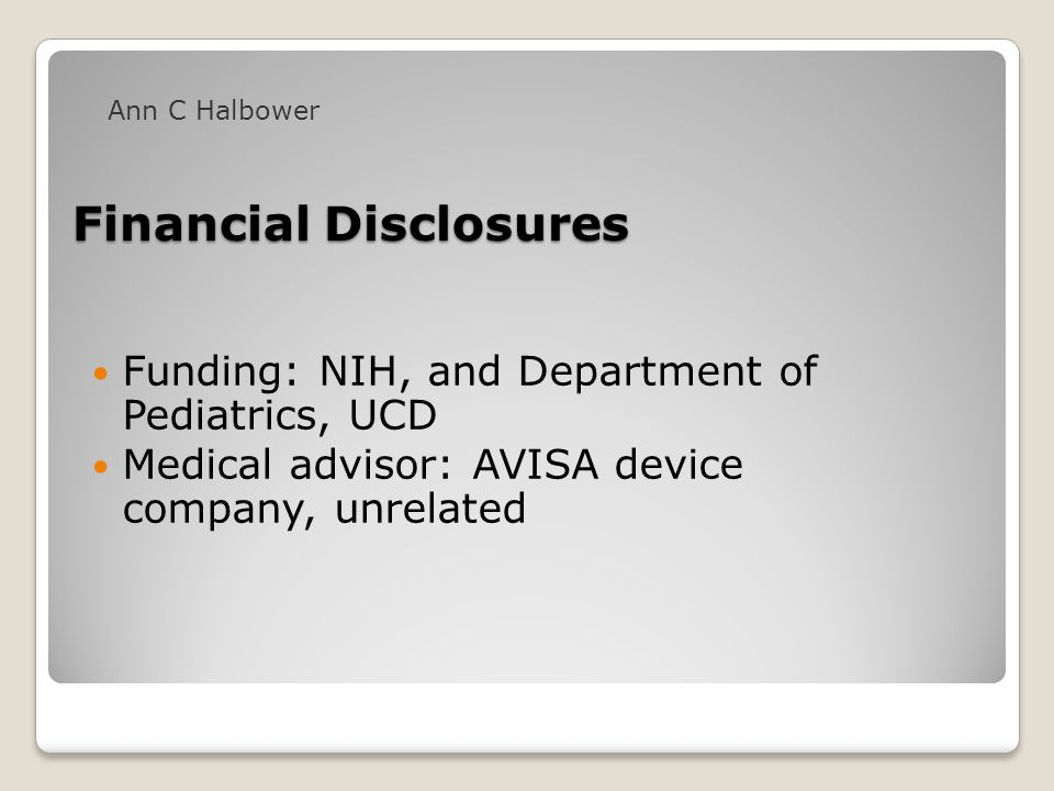 Financial Disclosures Funding: NIH, and Department of Pediatrics, UCD Medical advisor: AVISA device company, unrelated Ann C Halbower